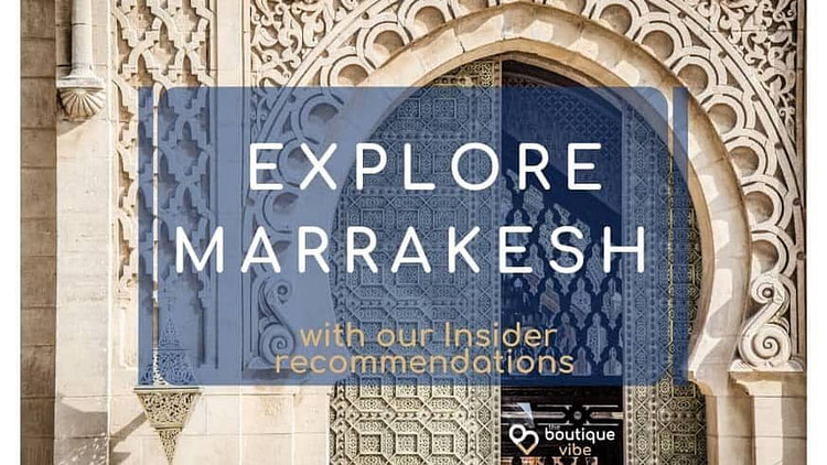 Insider recommendations to explore Marrakesh